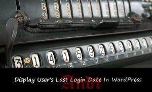 Как показать последние время входа зарегистрированного пользователя в WordPress