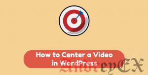 Руководство для начинающих: Как отцентрировать видео в WordPress