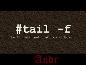 5 практических примеров команды Tail в Linux